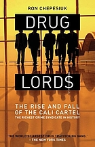 Drug lords : the rise and fall of the Cali Cartel, the richest, most powerful crime syndicate in history