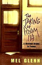 The taking of Room 114 : a hostage drama in poems