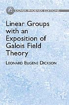 Linear groups : with an exposition of the Galois field theory