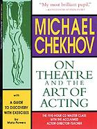 Michael Chekhov on theatre and the art of acting : the five-hour CD master class : a guide to discovery with exercises