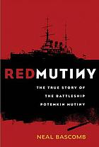 Red mutiny : mutiny, revolution and revenge on the battleship Potemkin