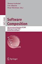Software composition 4th international workshop, SC 2005, Edinburgh, UK, April 9, 2005 : revised selected papers