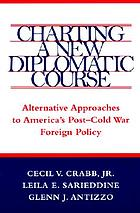 Charting a new diplomatic course : alternative approaches to America's post-Cold War foreign policy