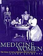 Medicine women : the story of early-American women doctors