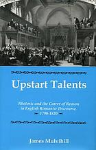 Upstart talents : rhetoric and the career of reason in English romantic discourse, 1790-1820