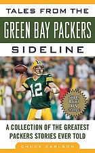 Tales from the Green Bay Packers sideline : a collection of the greatest Packers stories ever told