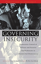 Governing insecurity : democratic control of military and security establishments in transitional democracies