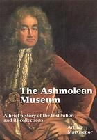 The Ashmolean Museum : a brief history of the museum and its collections