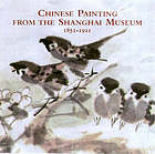 Chinese paintings from the Shanghai Museum, 1851-1911