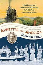 Appetite for America : Fred Harvey and the business of civilizing the Wild West--one meal at a time