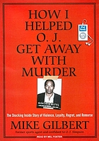 How I helped O.J. get away with murder the shocking inside story of violence, loyalty, regret, and remorse