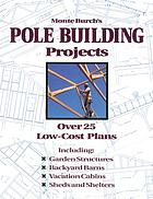 Monte Burch's Pole building projects : over 25 low-cost plans