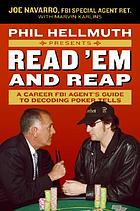 Phil Hellmuth presents read 'em and reap : a career FBI agent's guide to decoding poker tells