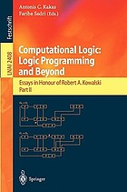 Computational logic: logic programming and beyond : essays in honour of Robert A. Kowalski Computational logic Computational logic : logic programming and beyond; essays in honour of Robert A. Kowalski