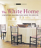 The white home : creating rooms you love to live in