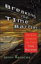 Breaking the time barrier : the race to build the first time machine