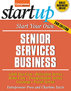Start your own senior services business : adult day-care, relocation service, home-care, transportation service, concierge, travel service and more