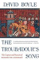 Troubadour's song : the capture, imprisonment and ransom of Richard the Lionheart
