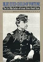 Blue-eyed child of fortune : {{the }}Civil war letters of Colonel Robert Gould Shaw