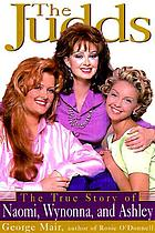 The Judds : the true story of Naomi, Wynonna, and Ashley (B)