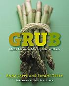 Grub : ideas for an urban organic kitchen