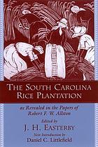 The South Carolina rice plantation as revealed in the papers of Robert F.W. Allston