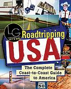 Let's go : roadtripping USA : the complete coast-to-coast guide to America