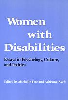 Women with disabilities : essays in psychology, culture, and politics
