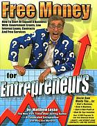 Lesko's free money for entrepreneurs : how to start or expand a business with government grants, low interest loans, contacts and free services