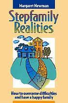 Stepfamily realities : how to overcome difficulties and have a happy family