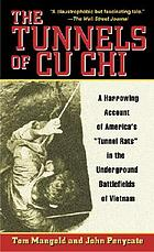 "The tunnels of Cu Chi : a harrowing account of America's ""tunnel rats"" in the underground battlefields of Vietnam"
