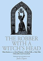 The robber with the witch's head : more stories from the great treasury of Sicilian folk and fairy tales collected by Laura Gonzenbach