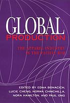 "Global production : the apparel industry in the Pacific Rim : Conference entitled ""Globalization of the garment industry in the Pacific Rim"" : Papers"