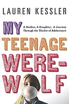 My teenage werewolf : a mother, a daughter, a journey through the thicket of adolescence
