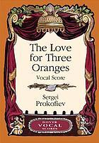 Die Liebe zu den drei Orangen : Oper in vier Akten und einem Prolog nach Carlo Gozzi = L'amour des trois oranges : opéra en quatres actes avec prologue d'après Carlo Gozzi