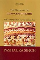 The Bhagats of the Guru Granth Sahib : Sikh self-definition and the Bhagat Bani