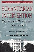 Humanitarian intervention : crafting a workable doctrine : three options presented as memoranda to the President