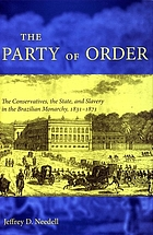 The party of order : the conservatives, the state, and slavery in the Brazilian monarchy, 1831-1871