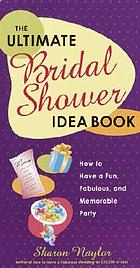 The ultimate bridal shower idea book : how to have a fun, fabulous, and memorable party