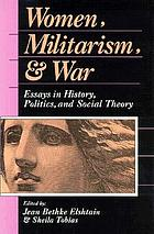 Women, militarism, and war : essays in history, politics, and social theory