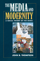 The media and modernity : a social theory of the media