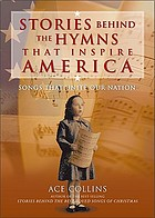 Stories behind the hymns that inspire America : songs that unite our nation