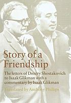 Story of a friendship : the letters of Dmitry Shostakovich to Isaak Glikman : 1941 - 1975