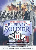 On the trail of the buffalo soldier II : new and revised biographies of African Americans in the U.S. Army, 1866-1917