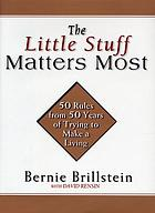 The little stuff matters most 50 rules from 50 years of trying to make a living