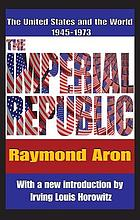 The imperial republic; the United States and the world, 1945-1973