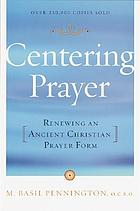 Centering prayer : renewing an ancient Christian prayer form