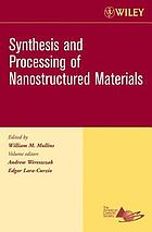 Synthesis and processing of nanostructured materials a collection of papers presented at the 29th and 30th International Conference on Advanced Ceramics and Composites, January 2005 and 2006, Cocoa Beach, Florida