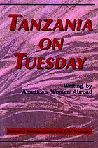 Tanzania on Tuesday : writing by American women abroad