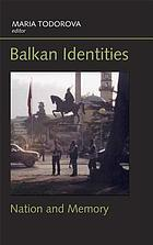 Balkan identities : nation and memory